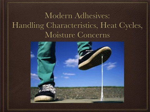 Vettec How-To Clinic: Modern Adhesives Handling Characteristics Heat Cycles Moisture Concerns